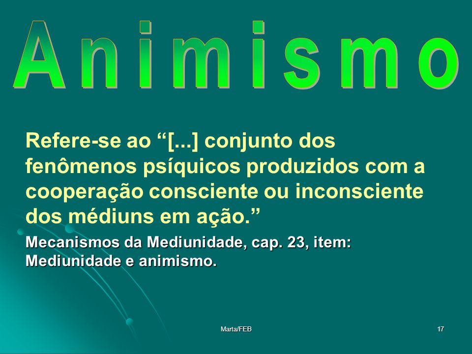 Animismo Refere-se ao [...] conjunto dos fenômenos psíquicos produzidos com a cooperação consciente ou inconsciente dos médiuns em ação.